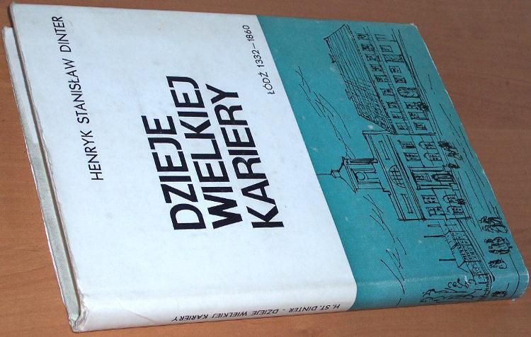 Dinter-Henryk-Dzieje-wielkiej-kariery-Lodz-1332-1860-Wydawnictwo-Lodzkie-1965-historia-Lodzi