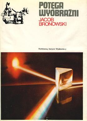 Bronowski Jacob Potęga wyobraźni Potega wyobrazni Amsterdamski ascent of man 8306013085 83-06-01308-5 9788306013085 978-83-06-01308-5 waa0557