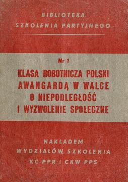 Klasa robotnicza Polski awangardą w walce o niepodległość i wyzwolenie społeczne partia PPR PPS Polska Partia Robotnicza Socjalistyczna szkolenie Biblioteka szkolenia partyjnego waa0566