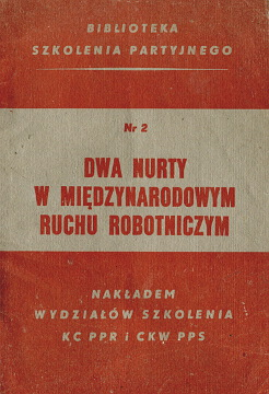 Dwa nurty w międzynarodowym ruchu robotniczym partia PPR PPS Polska Partia Robotnicza Socjalistyczna szkolenie Biblioteka szkolenia partyjnego waa0567