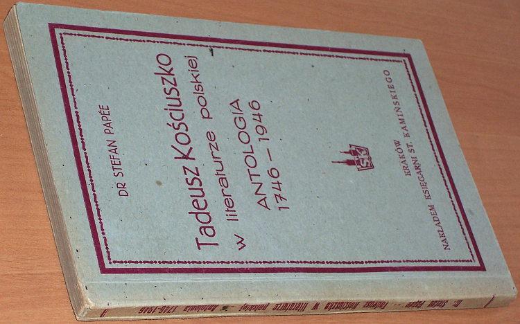 Papee-Stefan-Tadeusz-Kosciuszko-w-literaturze-polskiej-Antologia-1746-1946-Krakow-Ksiegarnia-St-Kaminskiego-1946