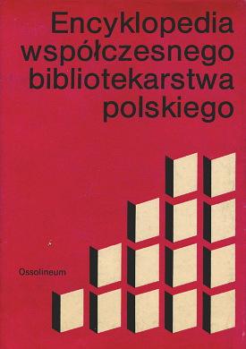 Bibliotekarstwo Encyklopedia współczesnego bibliotekarstwa polskiego Głombiowski Świderski Więckowska Library science Dictionaries Polish waa0593