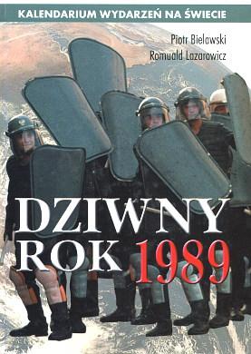 Bielawski Lazarowicz Dziwny rok 1989 Kalendarium wydarzeń na świecie okrągły stół Solidarność Solidarnosc Solidarity waa0645