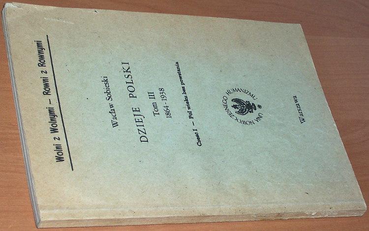 Sobieski-Waclaw-Dzieje-Polski-Tom-III-1864-1938-Cz-I-Pol-wieku-bez-powstania-Warszawa-Unia-Nowoczesnego-Humanizmu-1982