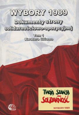 Wybory 1989 Dokumenty strony solidarnościowo-opozycyjnej Kwatera Główna Solidarność Solidarnosc Solidarity 9788360580394 978-83-60580-39-4 8360580391 83-60580-39-1 Komitet Obywatelski waa0656