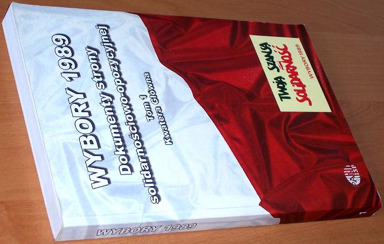 Wybory-1989-Dokumenty-strony-solidarnosciowo-opozycyjnej-1-Kwatera-Glowna-Warszawa-ISP-PAN-2009
