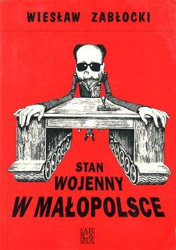 Zabłocki Zablocki Stan wojenny w Małopolsce Solidarność Solidarnosc Solidarity 8386225459 83-86225-45-9 9788386225453 978-83-86225-45-3 Political persecution Poland Anti-communist movements Martial Law 1981 1982 1983 waa0660