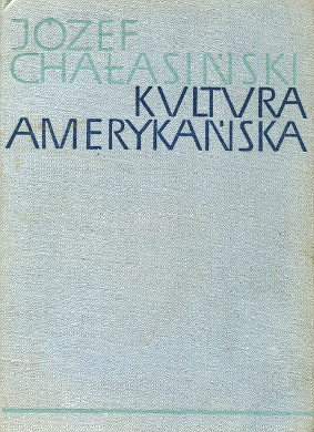 Chałasiński Chalasinski Kultura amerykańska Formowanie się kultury narodowej w Stanach Zjednoczonych Ameryki kultura socjologia American Americana Ameryka Stany Zjednoczone USA United States waa0681