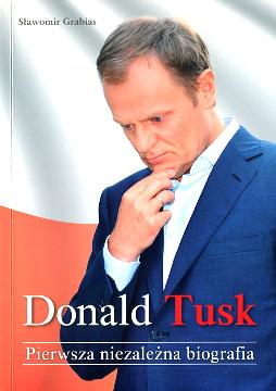 Grabias Donald Tusk Pierwsza niezależna biografia premier Polska 2007 2008 2009 2010 2011 waa0694