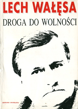Wałęsa Walesa Droga do wolności wolnosci Decydujace Decydujące lata 1985-1990 NSZZ Solidarność Solidarnosc Labor organization Presidents Poland biografia Biography Politics government Rybicki 8385195033 83-85195-03-3 9788385195030 978-83-85195-03-0 waa0702