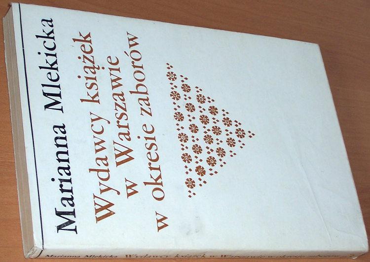 Mlekicka-Marianna-Wydawcy-ksiazek-w-Warszawie-w-okresie-zaborow-Warszawa-PWN-1987-drukarstwo-edytorstwo-wydawnictwa