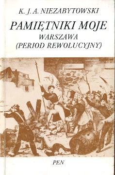Niezabytowski Pamiętniki moje Warszawa period rewolucyjny 8385254056 83-85254-05-6 9788385254058 978-83-85254-05-8 pamiętnik Memoirs Wspomnienia Biografia Biography historia history Revolution 1830 1831 1832 Warsaw Poland Powstanie listopadowe waa0706