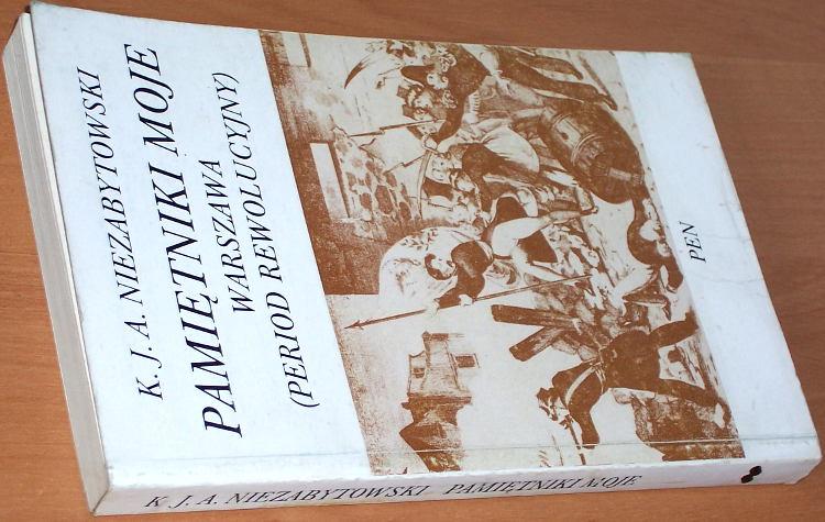 Niezabytowski-K-J-A-Pamietniki-moje-Warszawa-period-rewolucyjny-Wwa-PEN-Wydawnictwo-Polska-Encyklopedia-Niezalezna-1991