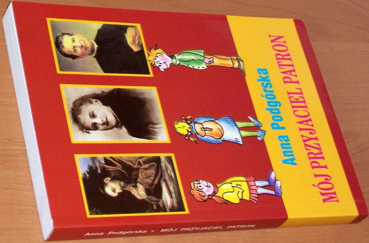 Podgorska-Anna-Moj-przyjaciel-patron-Opowiadania-o-swietych-dla-dzieci-i-mlodziezy-Warszawa-Adam-1997-imiona