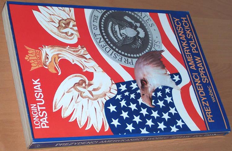 Pastusiak-Longin-Prezydenci-amerykanscy-wobec-spraw-polskich-Polska-Oficyna-Wydawnicza-BGW-1992-Ameryka-Stany-Zjednoczone