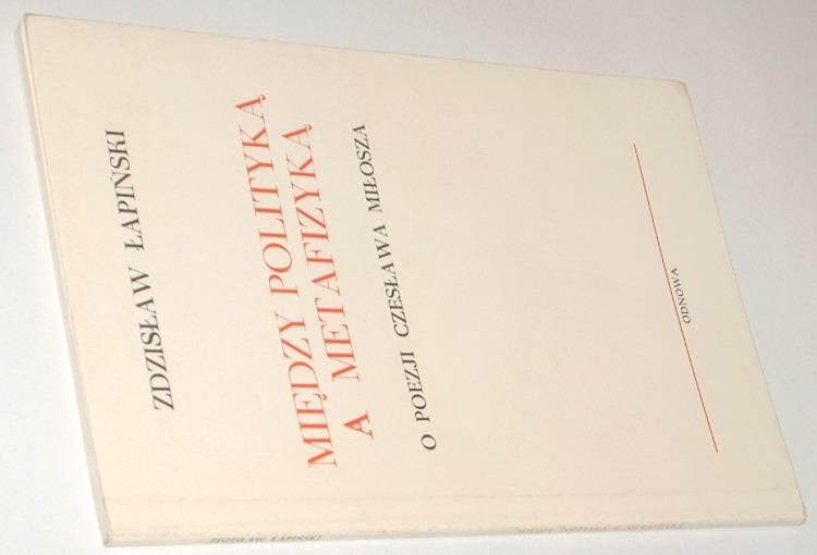 Lapinski-Zdzislaw-Miedzy-polityka-a-metafizyka-O-poezji-Czeslawa-Milosza-Odnowa-1981-Czeslaw-Milosz