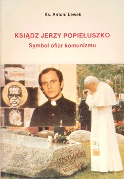Lewek Ksiądz Jerzy Popiełuszko Symbol ofiar komunizmu Ksiadz Popieluszko 8370310486 83-7031-048-6 9788370310486 978-83-7031-048-6 Madeja mord morderstwo zabójstwo L'abbé Jerzy Popiełuszko symbole des victimes du communisme Don Jerzy Popiełuszko simbolo della vittime del comunismo Father Jerzy Popiełuszko a symbol of victims of communism Catholic Church Clergy Biography wab0024