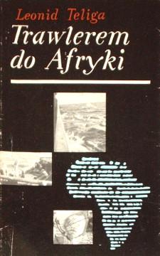 Teliga Trawlerem do Afryki 4506184 Morze Sea Statek Ship Pamietnik Memoirs Wspomnienia reportaż wab0038