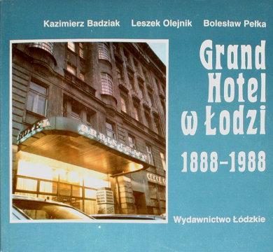 Badziak Olejnik Pełka Grand Hotel w Łodzi 1888-1988 8321807917 9788321807911 83-218-0791-7 978-83-218-0791-1 Hotelarstwo historia Polska Łódź Lodz wab0074