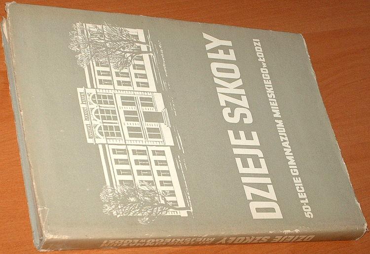 Bienkowski-red-Dzieje-szkoly-50-lecie-Gimnazjum-Miejskiego-w-Lodzi-PZWS-1968-III-liceum-ogolnoksztalcace-im-Kosciuszki
