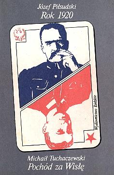 Piłsudski Pilsudski Rok 1920 Tuchaczewski Pochód za Wisłę Pochod za Wisle wojna polsko rosyjska Warszawa sierpień historia Polski 8321807771 83-218-0777-1 9788321807775 978-83-218-0777-5 wab0136
