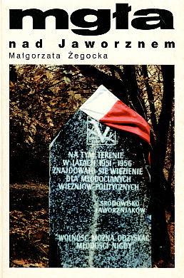 Żegocka Zegocka Mgła nad Jaworznem 8391140601 83-911406-0-1 Obóz pracy Jaworzno Więźniowie obozów Ministerstwo Bezpieczeństwa Publicznego MBP więzienie wab0142