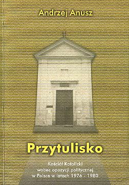 Anusz Przytulisko Kościół katolicki wobec opozycji politycznej 1976 1977 1978 1979 1980 Opozycja polska polityczna  strajki Karol Wojtyła Jan Paweł II Kania Gierek PPN KOR ROPCiO KPN RPM WZZ Wyszyński wab0144