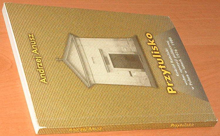 Anusz-Przytulisko-Kosciol-katolicki-wobec-opozycji-politycznej-w-Polsce-w-latach-1976-1980-Akces-2001-1977-1978-1979