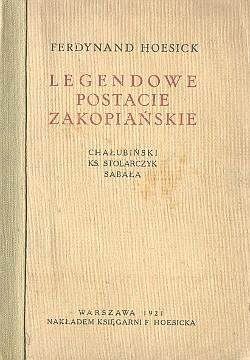 Hoesick Legendowe postacie zakopiańskie Chałubiński Stolarczyk Sabała Zakopane Tatry Podhale góry górale wab0158