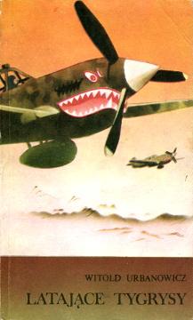 Urbanowicz Latające tygrysy Latajace Lotnictwo wojskowe war Wojna 1939-1945 Chiny China Pamiętniki polskie 8322200846 83-222-0084-6 9788322200841 978-83-222-0084-1 wab0165