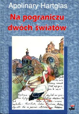 Hartglas Apolinary Na pograniczu dwóch światów Jews Poland Biography Zionists Politicians Autobiographie Syjonizm Żydzi Polska 8386678356 83-86678-35-6 9788386678358 978-83-86678-35-8 wab0174