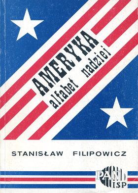 Filipowicz Ameryka alfabet nadziei American Americana Stany Zjednoczone USA United 8385479007 9788385479000 83-85479-00-7 978-83-85479-00-0 wab0182