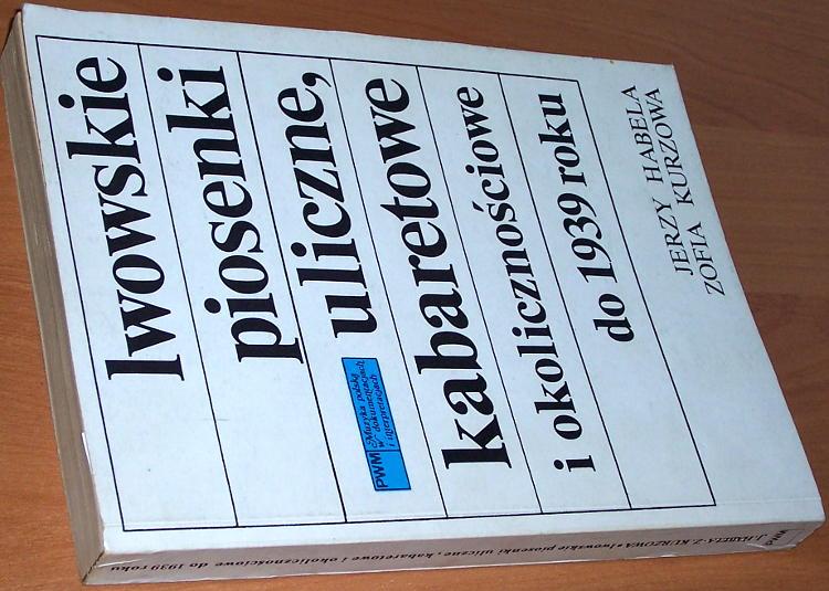 Habela-Jerzy-Kurzowa-Zofia-Lwowskie-piosenki-uliczne-kabaretowe-i-okolicznosciowe-do-1939-roku-Krakow-PWM-1999