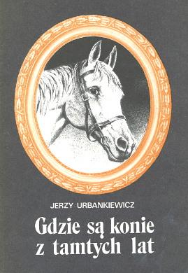 Urbankiewicz Gdzie są konie z tamtych lat Kawaleria konnica koń horse Kudelski 8303010743 9788303010742 83-03-01074-3 978-83-03-01074-2 wab0190