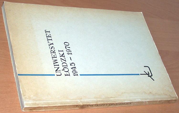 Uniwersytet-Lodzki-1945-1970-Lodz-PWN-Panstwowe-Wydawnictwo-Naukowe-1970-Kloskowska-Redaktor
