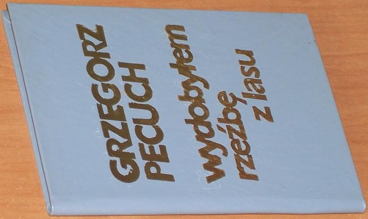 Pecuch-Grzegorz-Wydobylem-rzezbe-z-lasu-Nowy-Sacz-Sadecka-Oficyna-Wydawnicza-Wojewodzkiego-Osrodka-Kultury-1987