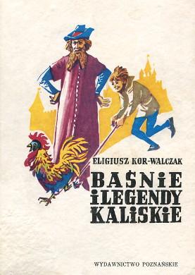 Kor-Walczak Baśnie i legendy kaliskie Kalisz Calisia Tales Poland Legends 8321006612 83-210-0661-2 9788321006611 978-83-210-0661-1 etnografia wielkopolska Kalisch Märchen Anthologie Legende Polanowski Kościelniak Bajka i baśń ludowa polska wab0251