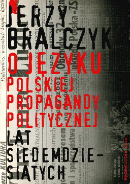 Bralczyk O języku polskiej propagandy politycznej lat siedemdziesiątych język jezyk propaganda polityka Communist Poland Polish language Political aspects Politics 8388542133 83-88542-13-3 9788388542138 978-83-88542-13-8 wab0265