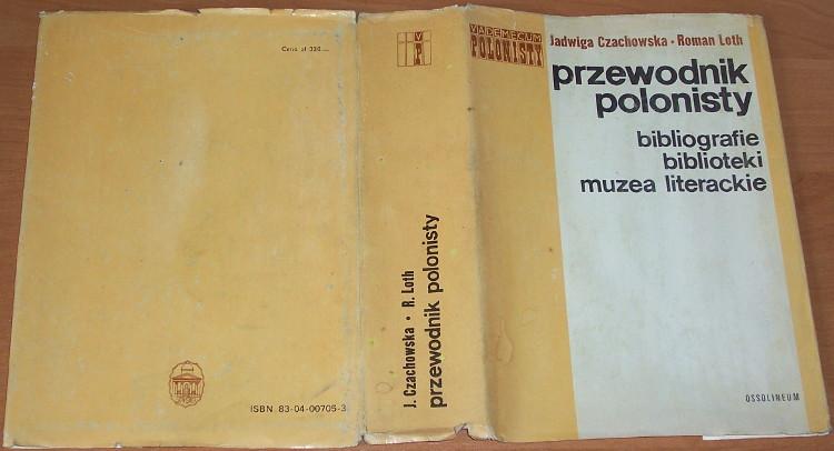 Czachowska-Jadwiga-Loth-Roman-Przewodnik-polonisty-Bibliografie-slowniki-biblioteki-muzea-literackie-wyd-2-Ossolineum-1981
