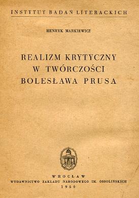 Markiewicz Realizm krytyczny w twórczości Bolesława Prusa Realism in literature krytyka interpretacja Aleksander Głowacki Prus Bolesław literatura polska Pozytywizm wab0271
