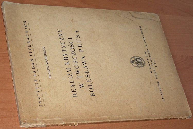 Markiewicz-Henryk-Realizm-krytyczny-w-tworczosci-Boleslawa-Prusa-Wroclaw-Wydawn-Zakladu-Narodowego-im-Ossolinskich-1950