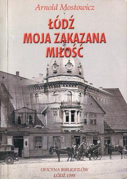 Mostowicz Łódź moja zakazana miłość Lodz milosc History Jews Zydzi Żydzi eksterminacja holocaust 8386058420 83-86058-42-0 9788386058426 978-83-86058-42-6 wab0278