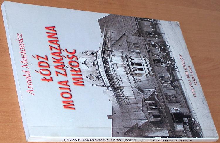 Mostowicz-Arnold-Lodz-moja-zakazana-milosc-Oficyna-Bibliofilow-1999