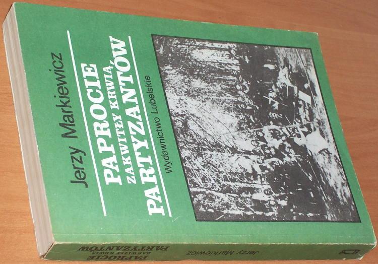 Markiewicz-Paprocie-zakwitly-krwia-partyzantow-O-wielkich-bitwach-w-Puszczy-Solskiej-w-VI-1944-Lublin-Wyd-Lubelskie-1987