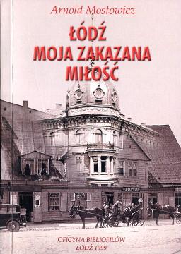 Mostowicz Łódź moja zakazana miłość Lodz milosc History Jews Zydzi Żydzi eksterminacja holocaust 8386058420 83-86058-42-0 9788386058426 978-83-86058-42-6 wab0297