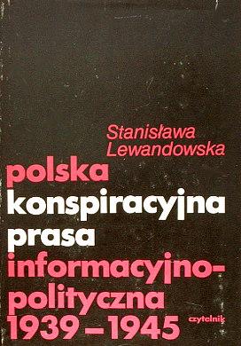 Lewandowska Polska konspiracyjna prasa informacyjno-polityczna 1939-1945 Czasopisma polskie historia Ruch oporu Presse clandestine World War Underground literature Poland Wojna s´wiatowa Untergrundpresse Geschichte 8307005744 83-07-00574-4 9788307005744 978-83-07-00574-4 wac0073
