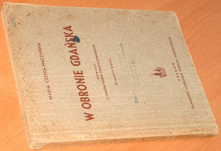 Czeska-Maczynska-Maria-W-obronie-Gdanska-Powiesc-z-czasow-wojen-polsko-szwedzkich-Wyd-nowe-Krakow-Kaminskiego-1946