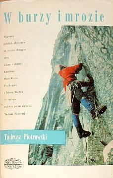 Piotrowski W burzy i mrozie Naokoło Świata 78348804 3913548 189572230 Alpinizm góry sport Gory Mountains Wspinacz Climber Mountaineer Alpinist Wspinaczka Mountaineering Kazalnica Tatry Mont Blanc Trollryggen wac0087