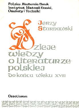 Starnawski Dzieje wiedzy o literaturze polskiej  Literaturoznawstwo 8304016087 83-04-01608-7 9788304016088 978-83-04-01608-8 literature Literatura polska The history of literary Polish criticism Geschichte polnisch Literaturwissenschaft wac0098