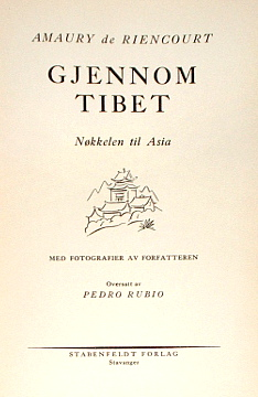 Amaury de Riencourt Gjennom Tibet Nøkkelen til Asia Nokkelen Norwegian Pedro Rubio translation Roof of the world Tibet key to Asia Tybet china Dalai Lama Dalaj Lama wac0262